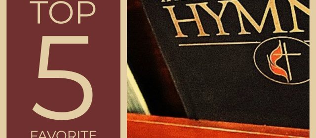 Your Top 5 Favorites Hymns!